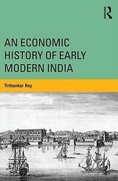 An Economic History of Early Modern India - Tirthankar Roy