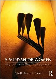 A Minyan of Women: Family Dynamics, Jewish Identity and Psychotherapy Practice - Beverly A. Greene (Editor), Dorith Brodbar (Editor)