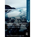 Managing Water Resources in a Time of Global Change - Alberto Garrido