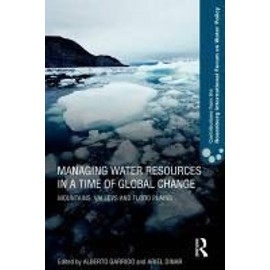 Managing Water Resources in a Time of Global Change: Contributions from the Rosenberg International Forum on Water Policy - Alberto Garrido