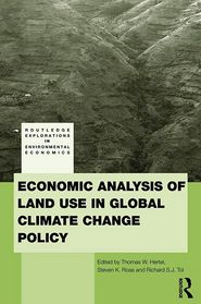 Economic Analysis of Land Use in Global Climate Change Policy - Thomas W. Hertel (Editor), Richard S.J. Tol (Editor), Steven K. Rose (Editor)