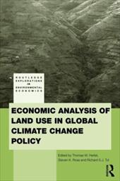 Economic Analysis of Land Use in Global Climate Change Policy - Hertel, Thomas W.