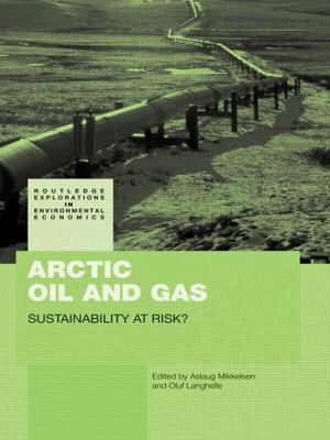 Arctic Oil and Gas: Sustainability at Risk? - Aslaug Mikkelsen (Editor), Oluf Langhelle (Editor)