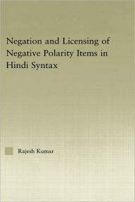 The Syntax of Negation and the Licensing of Negative Polarity Items in Hindi - Rajesh Kumar