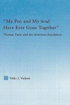 My Pen and My Soul Have Ever Gone Together: Thomas Paine and the American Revolution - Vickers, Vikki J.