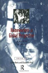 Homeworkers in Global Perspective: Invisible No More - Boris, Eileen / Prugl, Elisabeth