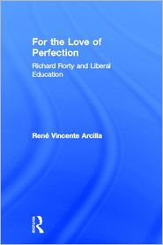 For the Love of Perfection: Richard Rorty and Liberal Education - Rene Vincente Arcilla