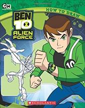 Ben 10 Alien Force: How to Draw - Scholastic, Inc.