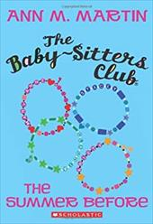 The Baby-Sitters Club: The Summer Before - Martin, Ann Matthews