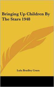 Bringing up Children by the Stars 1948 - Lulu Bradley Cram