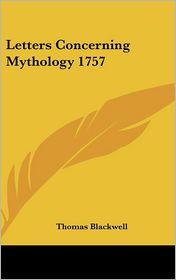 Letters Concerning Mythology 1757 - Thomas Blackwell