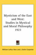 Mysticism of the East and West: Studies in Mystical and Moral Philosophy 1923