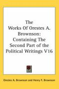 The Works of Orestes A. Brownson: Containing the Second Part of the Political Writings V16