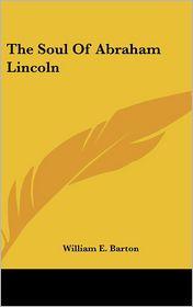 The Soul Of Abraham Lincoln - William E. Barton