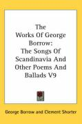 The Works of George Borrow: The Songs of Scandinavia and Other Poems and Ballads V9