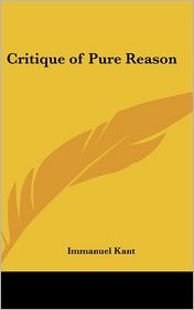 Critique Of Pure Reason - Immanuel Kant
