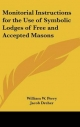 Monitorial Instructions for the Use of Symbolic Lodges of Free and Accepted Masons - William W Perry; Jacob Dreher