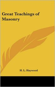 Great Teachings Of Masonry - H.L. Haywood
