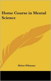 Home Course in Mental Science - Helen Wilmans