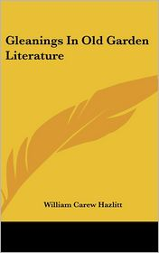 Gleanings in Old Garden Literature - William Carew Hazlitt