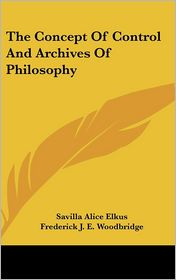The Concept of Control and Archives of Philosophy - Savilla Alice Elkus, Frederick J.E. Woodbridge (Editor)