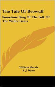 The Tale of Beowulf: Sometime King of the Folk of the Weder Geats - William Morris (Translator), A.J. Wyatt (Translator)