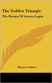The Golden Triangle: The Return of Arsene Lupin - Maurice Leblanc