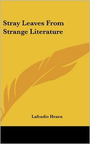 Stray Leaves from Strange Literature - Lafcadio Hearn