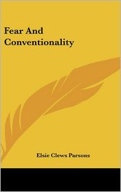 Fear and Conventionality - Elsie Clews Parsons