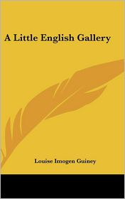 A Little English Gallery - Louise Imogen Guiney