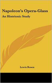 Napoleon's Opera-Glass: An Histrionic Study - Lewis Rosen