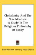 Christianity and the New Idealism: A Study in the Religious Philosophy of Today