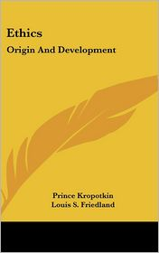 Ethics: Origin and Development - Prince Kropotkin, Louis S. Friedland (Translator)