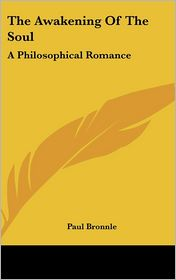 Awakening of the Soul: A Philosophical Romance - Paul Bronnle (Translator)