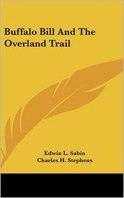 Buffalo Bill and the Overland Trail - Edwin L. Sabin, Charles H. Stephens (Illustrator)
