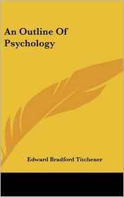 Outline of Psychology - Edward Bradford Titchener