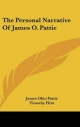 Personal Narrative of James O. Pattie - James Ohio Pattie; Timothy Flint