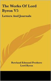 Works of Lord Byron V5: Letters and Journals - Lord Byron, Rowland Edmund Prothero (Editor)