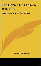 Homes of the New World V1: Impressions of America - Fredrika Bremer