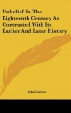 Unbelief in the Eighteenth Century as Contrasted with Its Earlier and Later History - John Cairns  Jr.