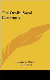 Oraibi Soyal Ceremony - George A. Dorsey, H. R. Voth