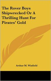 The Rover Boys Shipwrecked or a Thrilling Hunt for Pirates' Gold - Arthur M. Winfield