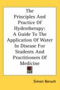 The Principles and Practice of Hydrotherapy: A Guide to the Application of Water in Disease for Students and Practitioners of Medicine