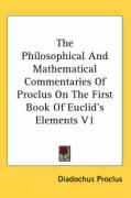 The Philosophical and Mathematical Commentaries of Proclus on the First Book of Euclid's Elements V1