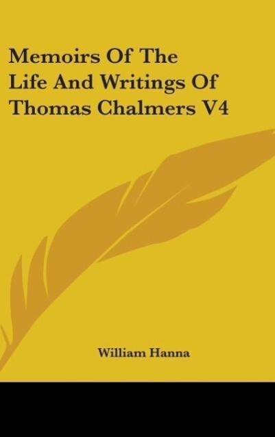 Memoirs Of The Life And Writings Of Thomas Chalmers V4 als Buch von William Hanna - William Hanna