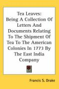 Tea Leaves: Being a Collection of Letters and Documents Relating to the Shipment of Tea to the American Colonies in 1773 by the Ea