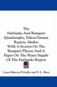 The Fairbanks and Rampart Quadrangles, Yukon-Tanana Region, Alaska: With a Section on the Rampart Placers and a Paper on the Water Supply of the Fairb