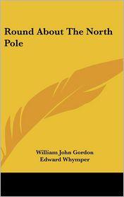 Round about the North Pole - William John Gordon, Edward Whymper (Illustrator)