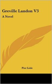Greville Landon V3: A Novel - Pier Lisle
