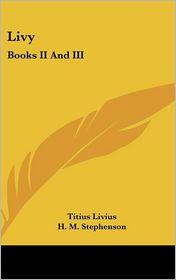 Livy: Books II and III - Titius Livius, H.M. Stephenson (Editor)